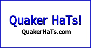 Quakers tHiS and Quakers ThaT, get yourself a QuAKeR HaT! - Or,. a half dozen or so,. or.. one for every day of the week while you are at iT!